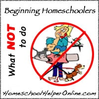 Beginning Homeschoolers: What Not to Do