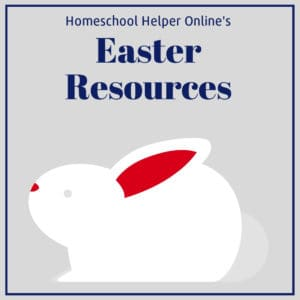 Resources for your homeschool to use during the Easter season
