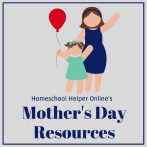 Celebrate Mother's Day with these fun homeschool resources