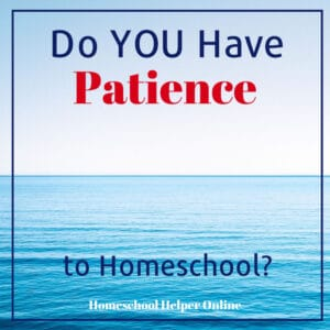 Do YOU Have the Patience to Homeschool?