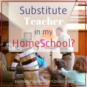 Substitute Teachers in your homeschool?
